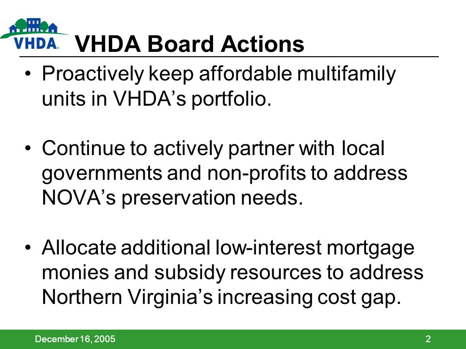 December 16, 20052 VHDA Board Actions Proactively keep affordable multifamily units in VHDAs portfolio. Continue to actively partner with local govern