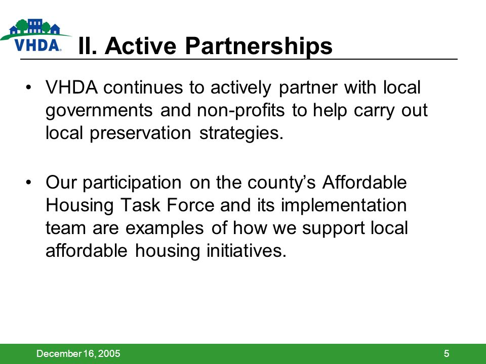 December 16, 20055 II. Active Partnerships VHDA continues to actively partner with local governments and non-profits to help carry out local preservat
