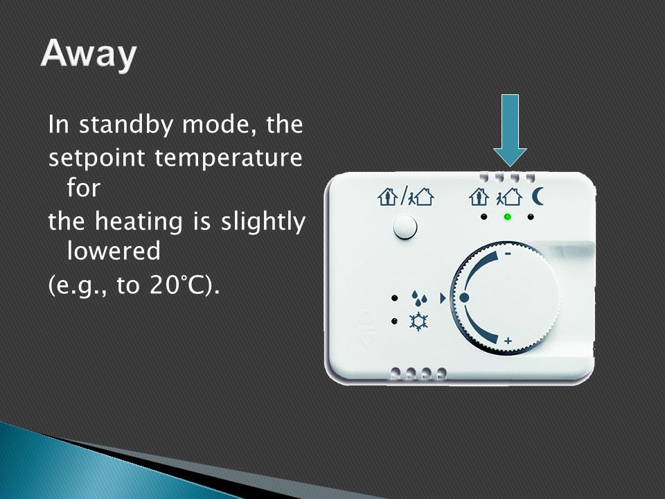 In standby mode, the setpoint temperature for the heating is slightly lowered (e.g., to 20°C).