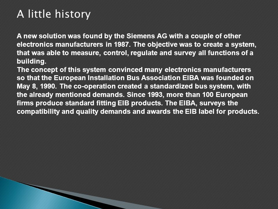 A little history A new solution was found by the Siemens AG with a couple of other electronics manufacturers in 1987. The objective was to create a sy