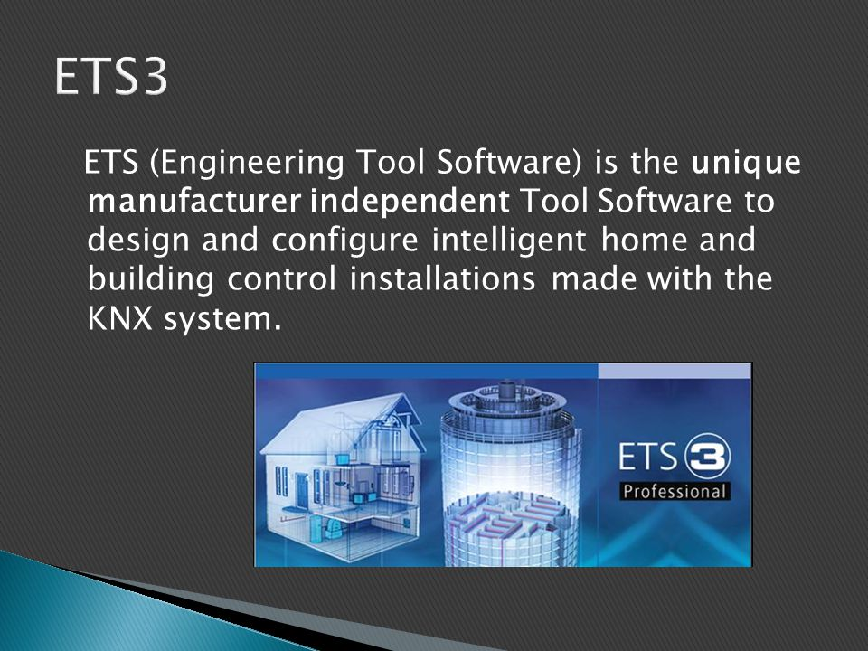 ETS (Engineering Tool Software) is the unique manufacturer independent Tool Software to design and configure intelligent home and building control ins
