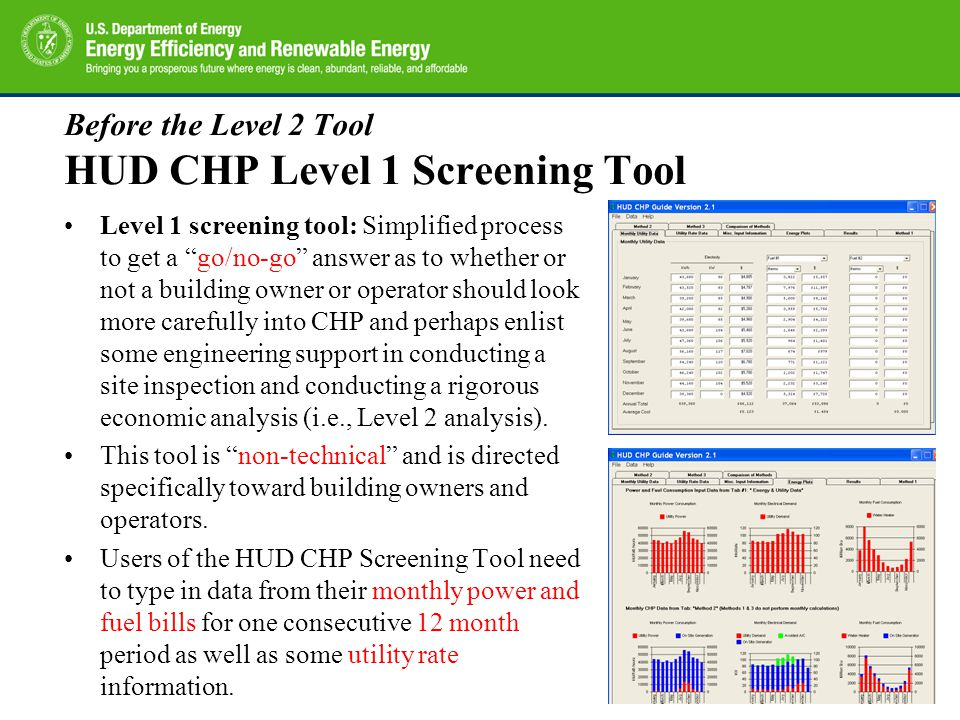 Before the Level 2 Tool HUD CHP Level 1 Screening Tool The program uses these data to estimate fuel use for space and water heating and power consumption for air conditioning.