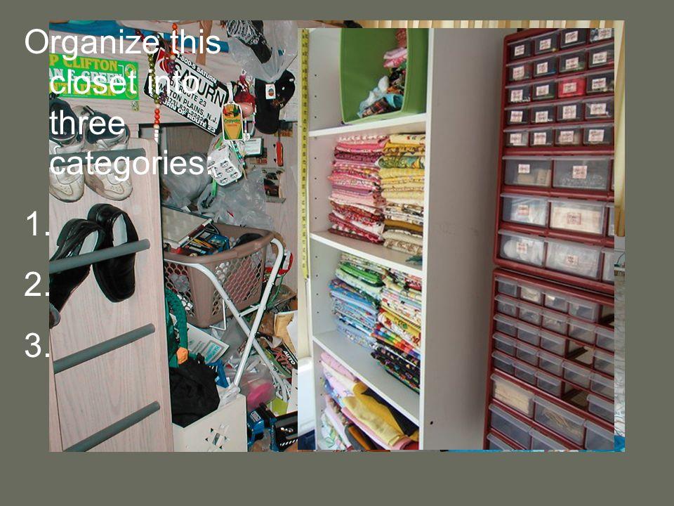 Organize this closet into three categories: 1. 2. 3.