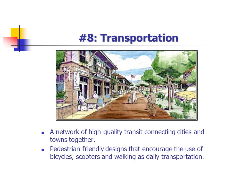 #8: Transportation A network of high-quality transit connecting cities and towns together. Pedestrian-friendly designs that encourage the use of bicyc