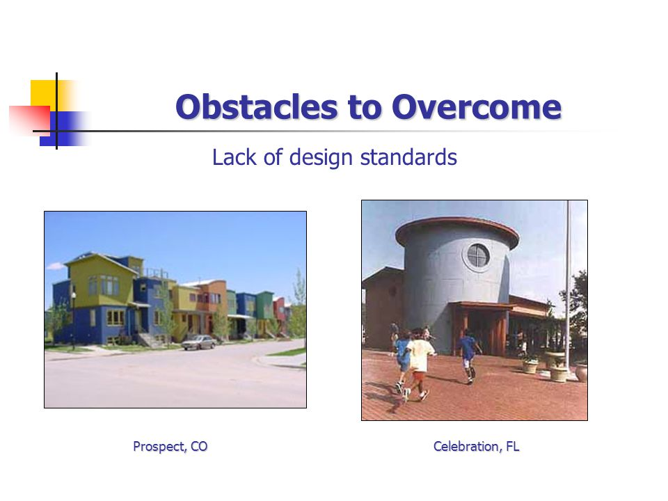 Obstacles to Overcome Lack of design standards Prospect, CO Celebration, FL
