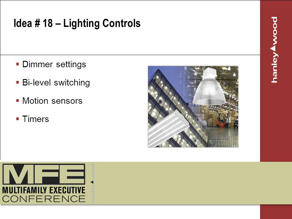 Dimmer settings Bi-level switching Motion sensors Timers Idea # 18 – Lighting Controls