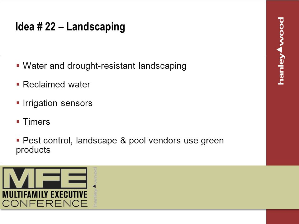 Water and drought-resistant landscaping Reclaimed water Irrigation sensors Timers Pest control, landscape & pool vendors use green products Idea # 22 – Landscaping