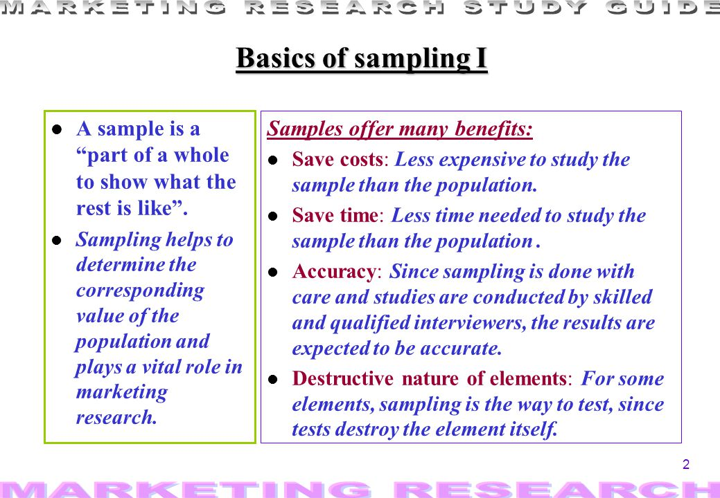 2 Basics of sampling I l A sample is a part of a whole to show what the rest is like. l Sampling helps to determine the corresponding value of the pop