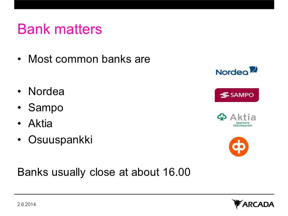 Bank matters Most common banks are Nordea Sampo Aktia Osuuspankki Banks usually close at about 16.00 2.6.2014