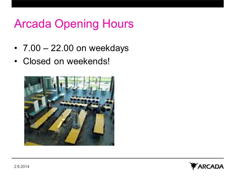 Arcada Opening Hours 7.00 – 22.00 on weekdays Closed on weekends! 2.6.2014