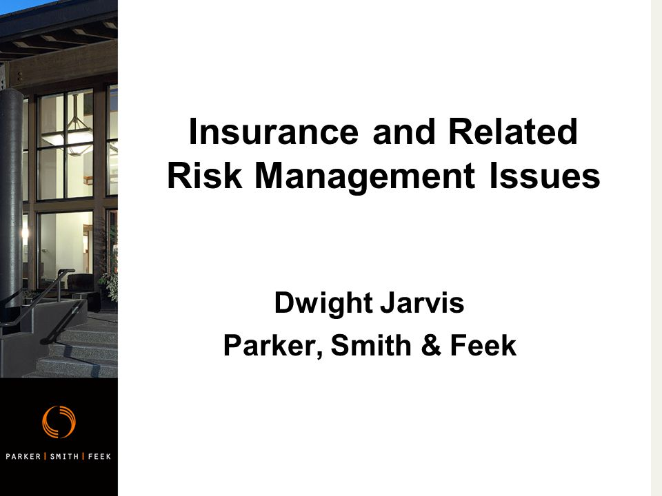 Insurance and Related Risk Management Issues Dwight Jarvis Parker, Smith & Feek