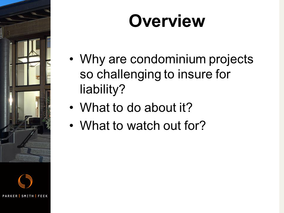 Overview Why are condominium projects so challenging to insure for liability.
