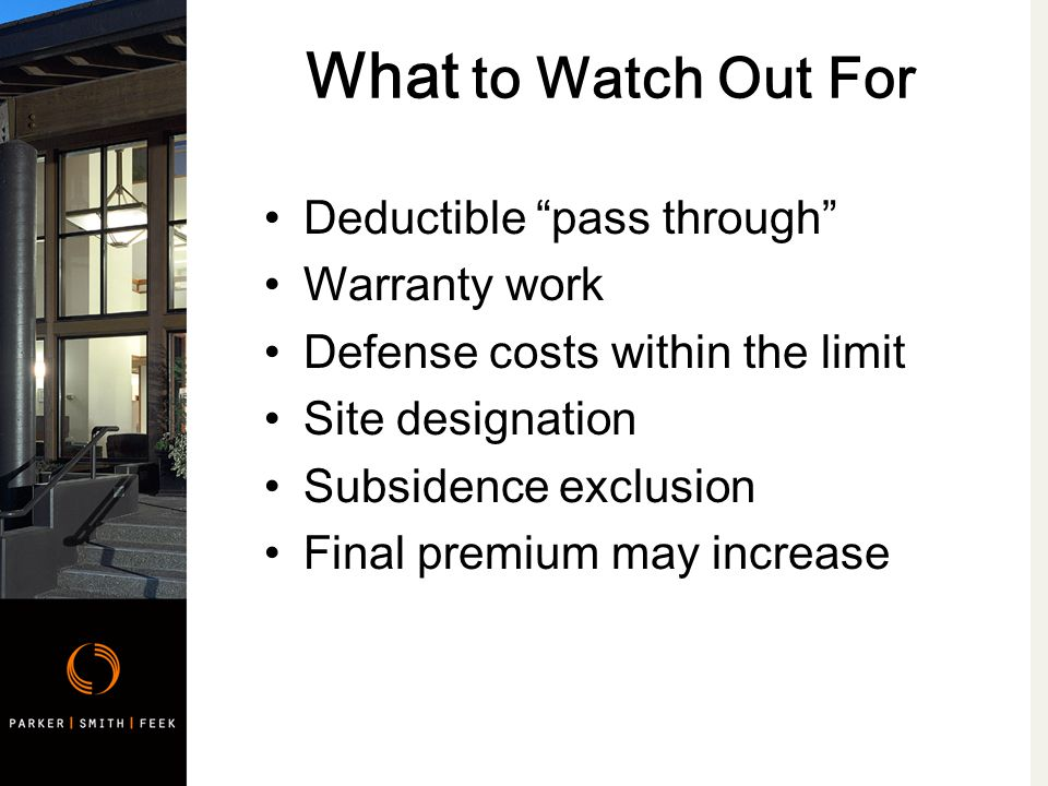 What to Watch Out For Deductible pass through Warranty work Defense costs within the limit Site designation Subsidence exclusion Final premium may increase