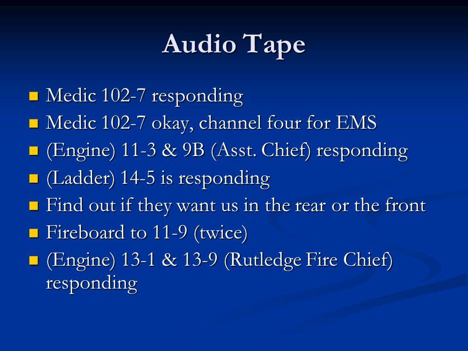 Audio Tape Medic 102-7 responding Medic 102-7 responding Medic 102-7 okay, channel four for EMS Medic 102-7 okay, channel four for EMS (Engine) 11-3 & 9B (Asst.