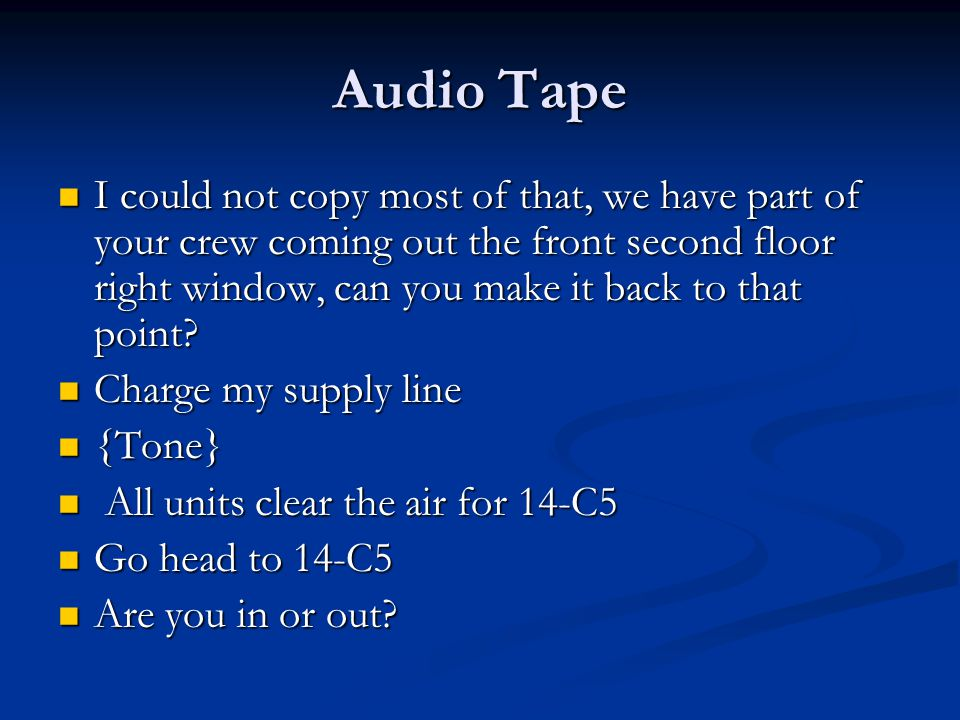 Audio Tape I could not copy most of that, we have part of your crew coming out the front second floor right window, can you make it back to that point.