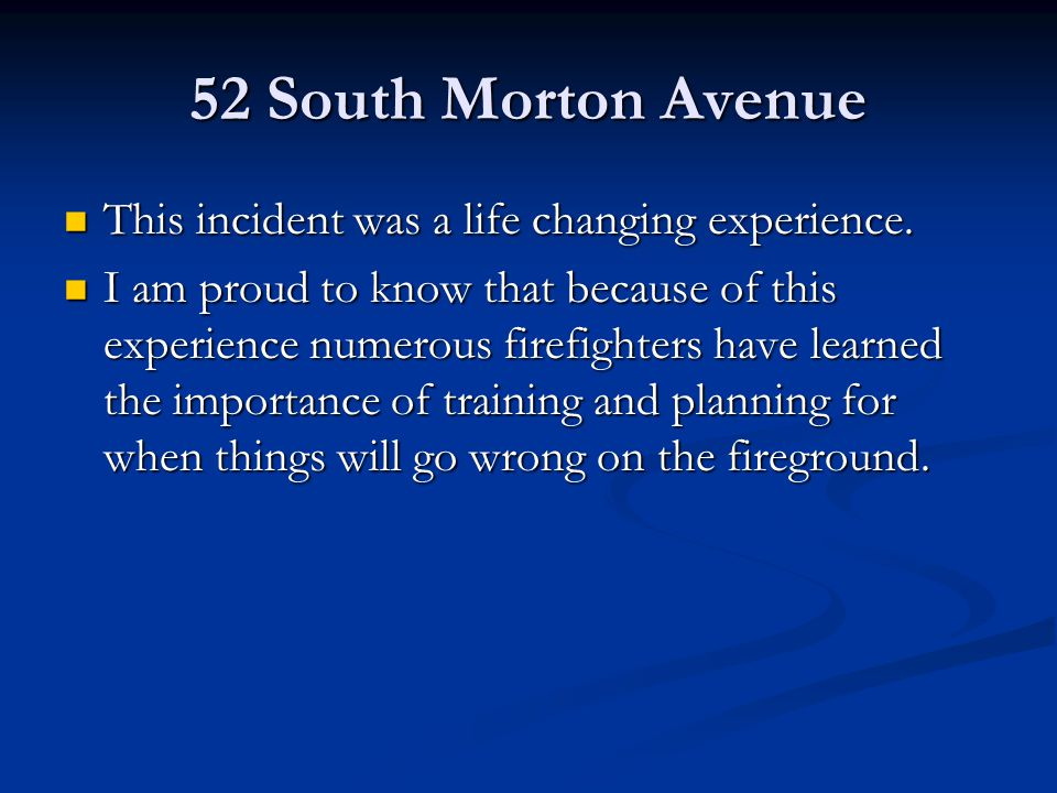 52 South Morton Avenue This incident was a life changing experience.