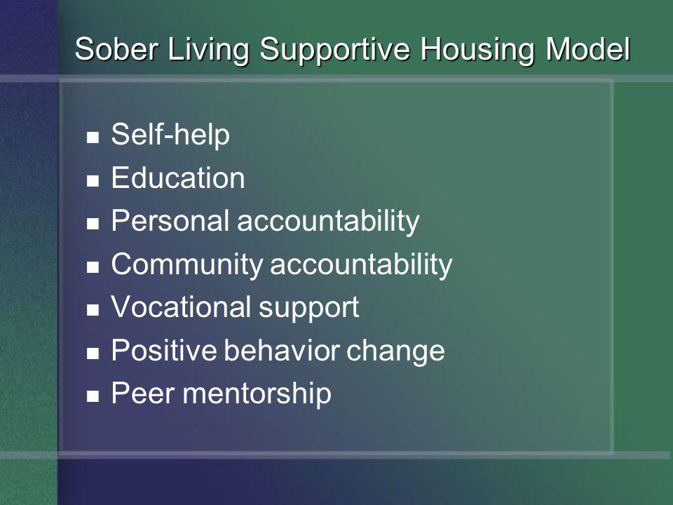 Self-help Education Personal accountability Community accountability Vocational support Positive behavior change Peer mentorship Sober Living Supportive Housing Model