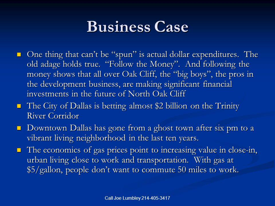 Call Joe Lumbley 214-405-3417 Business Case One thing that cant be spun is actual dollar expenditures. The old adage holds true. Follow the Money. And