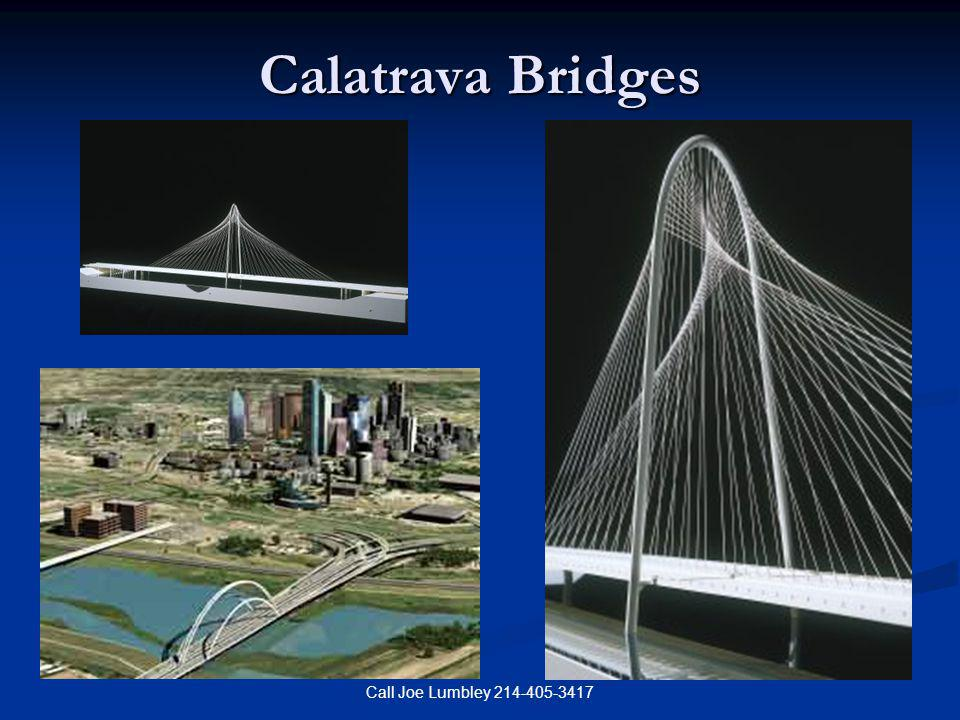 Call Joe Lumbley 214-405-3417 Calatrava Bridges