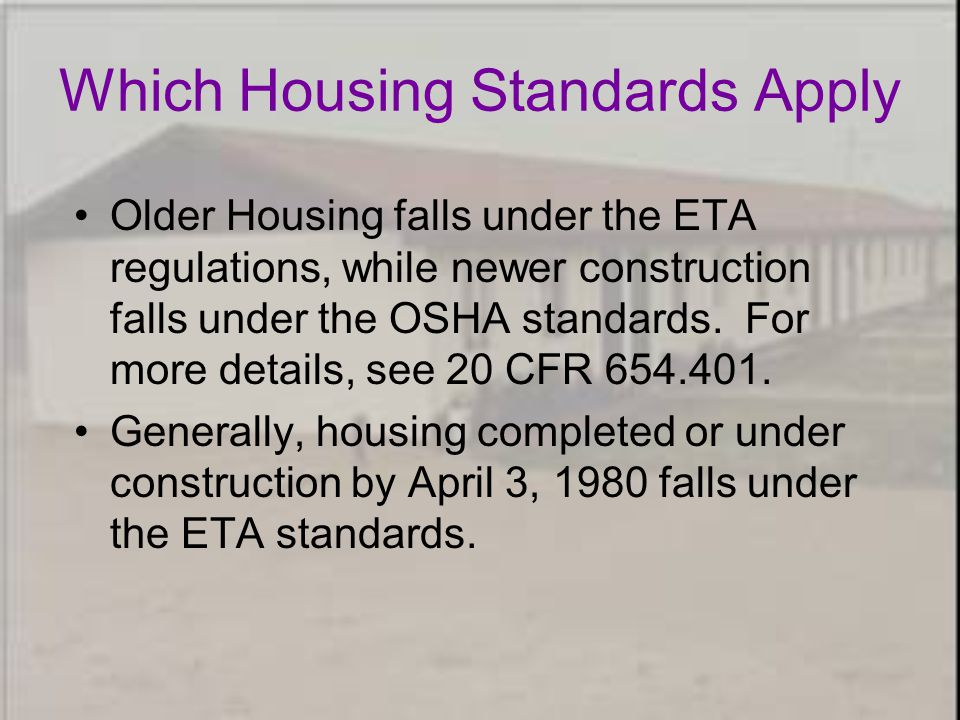 Older Housing falls under the ETA regulations, while newer construction falls under the OSHA standards.