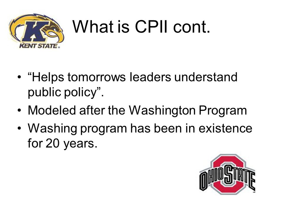 What is CPII cont. Helps tomorrows leaders understand public policy. Modeled after the Washington Program Washing program has been in existence for 20