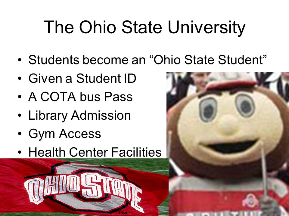 The Ohio State University Students become an Ohio State Student Given a Student ID A COTA bus Pass Library Admission Gym Access Health Center Faciliti