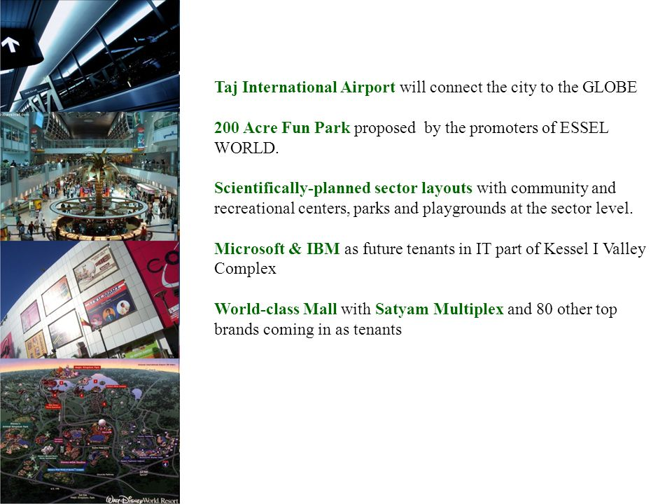 Taj International Airport will connect the city to the GLOBE 200 Acre Fun Park proposed by the promoters of ESSEL WORLD.