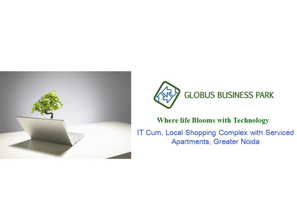 Where life Blooms with Technology IT Cum, Local Shopping Complex with Serviced Apartments, Greater Noida