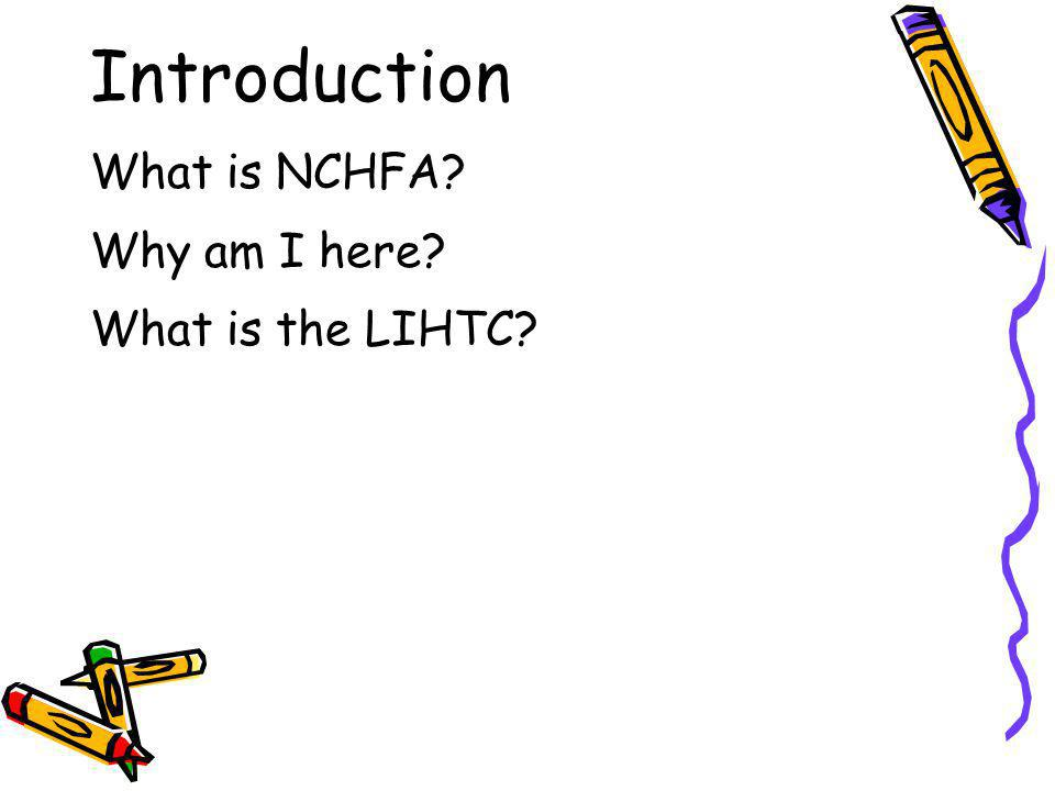 Introduction What is NCHFA? Why am I here? What is the LIHTC?