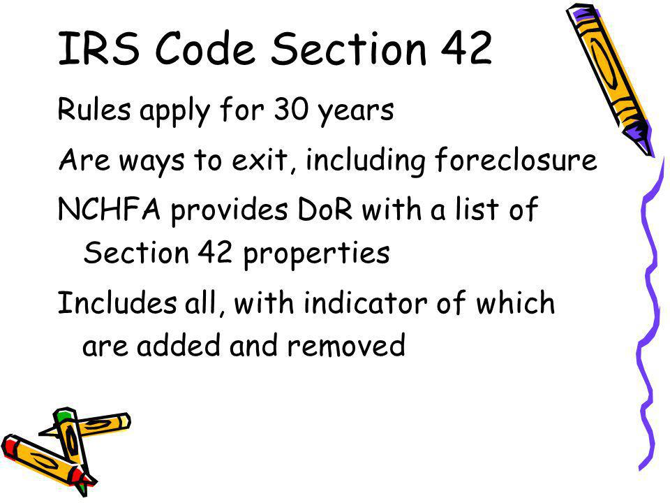 IRS Code Section 42 Rules apply for 30 years Are ways to exit, including foreclosure NCHFA provides DoR with a list of Section 42 properties Includes