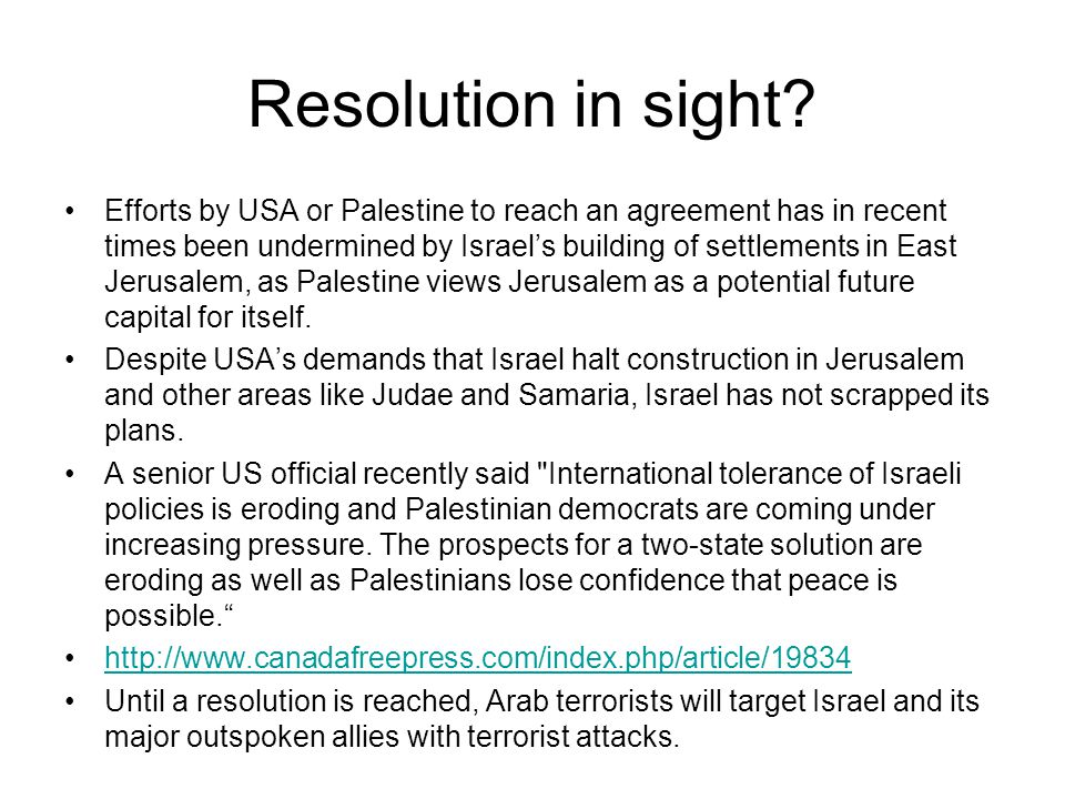 Resolution in sight? Efforts by USA or Palestine to reach an agreement has in recent times been undermined by Israels building of settlements in East