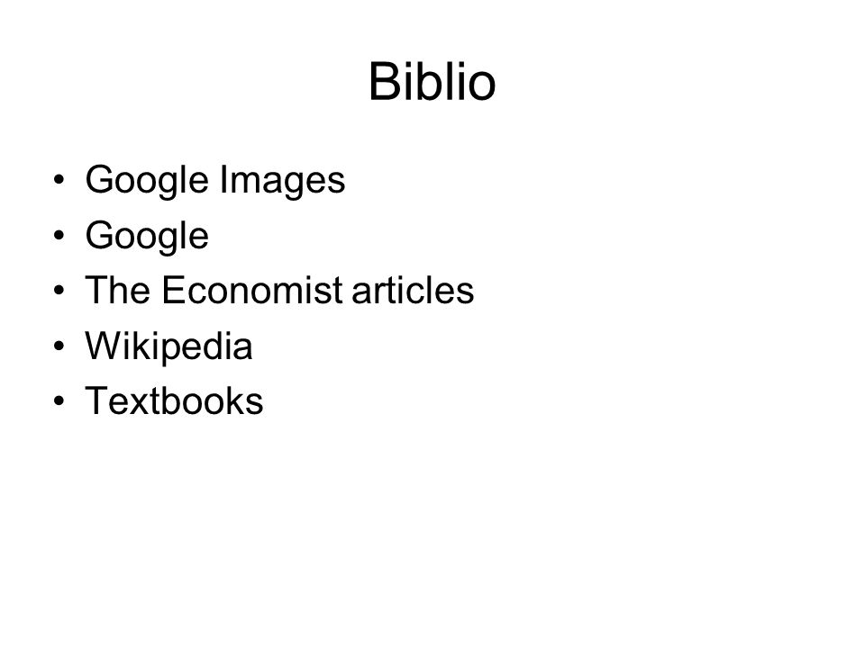 Biblio Google Images Google The Economist articles Wikipedia Textbooks