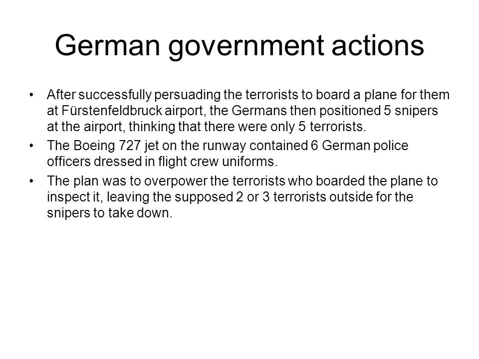 German government actions After successfully persuading the terrorists to board a plane for them at Fürstenfeldbruck airport, the Germans then positio
