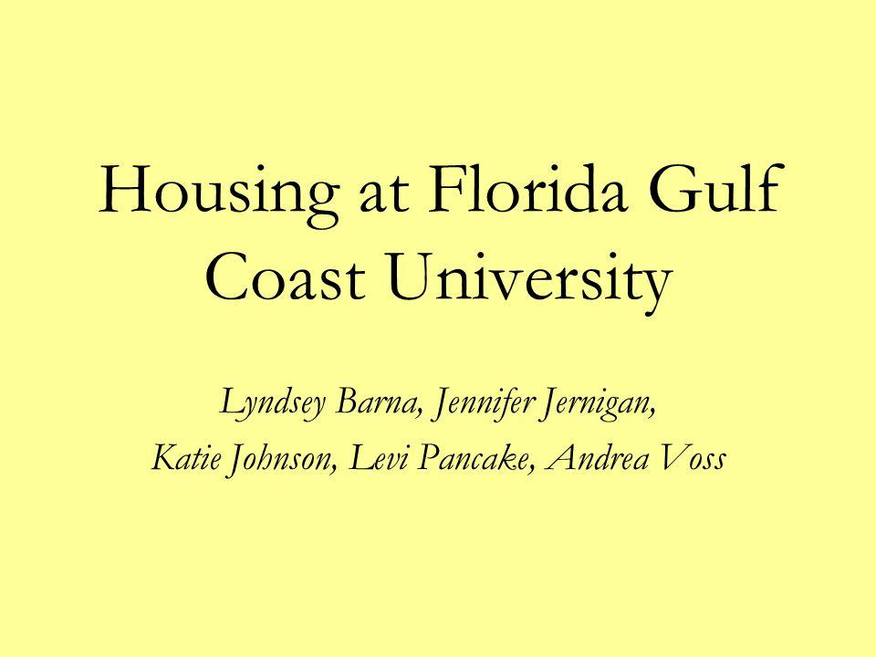 Housing at Florida Gulf Coast University Lyndsey Barna, Jennifer Jernigan, Katie Johnson, Levi Pancake, Andrea Voss