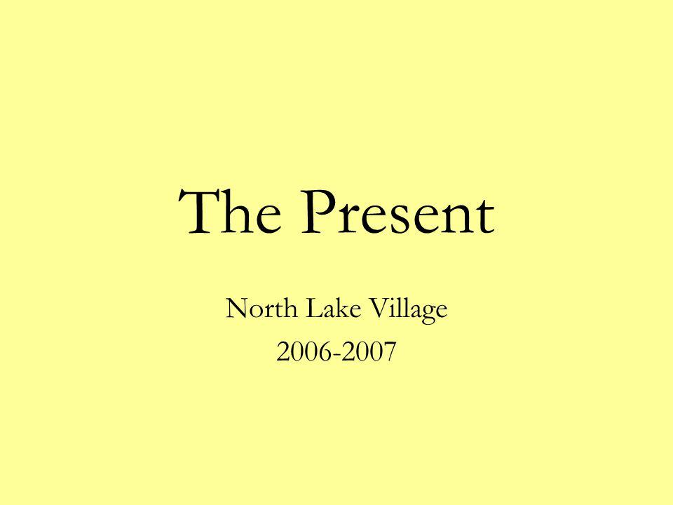 The Present North Lake Village 2006-2007