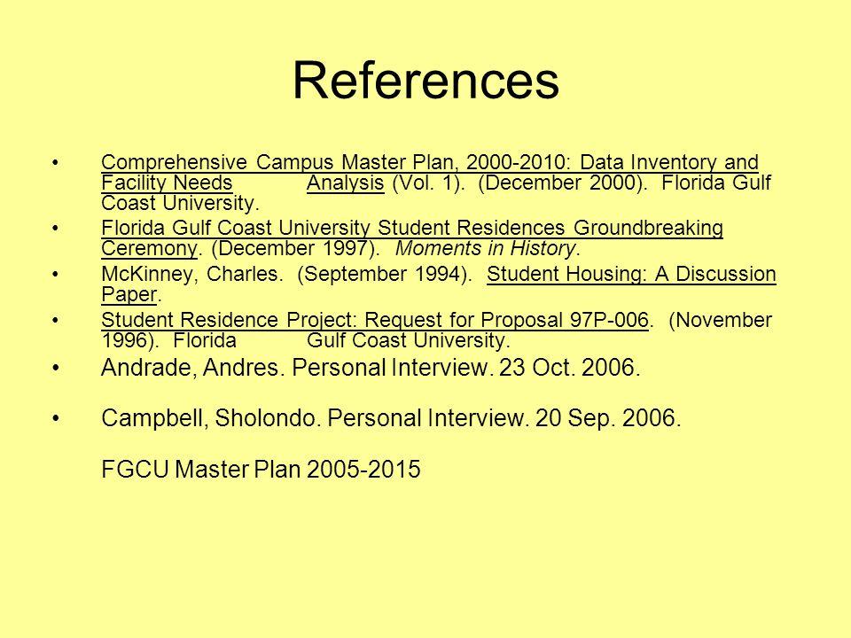 References Comprehensive Campus Master Plan, 2000-2010: Data Inventory and Facility NeedsAnalysis (Vol. 1). (December 2000). Florida Gulf Coast Univer