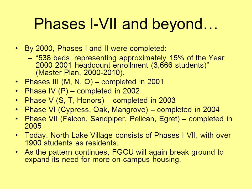 Phases I-VII and beyond… By 2000, Phases I and II were completed: –538 beds, representing approximately 15% of the Year 2000-2001 headcount enrollment