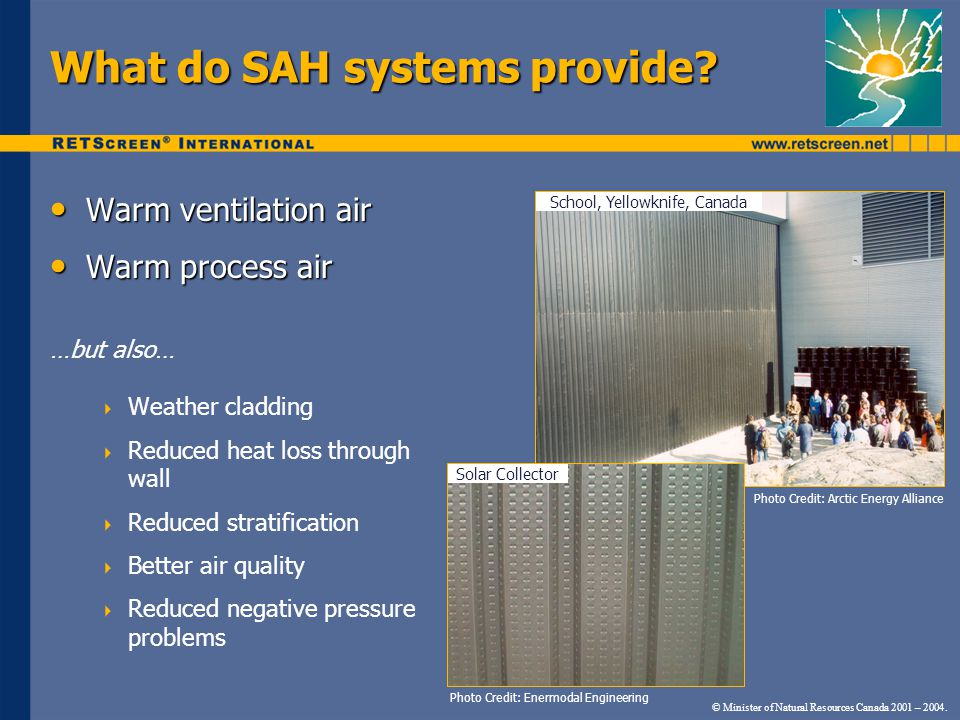 Warm ventilation air Warm ventilation air Warm process air Warm process air …but also… Weather cladding Reduced heat loss through wall Reduced stratification Better air quality Reduced negative pressure problems What do SAH systems provide.
