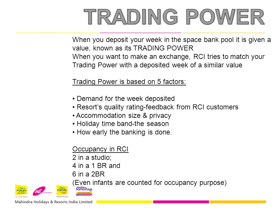 When you deposit your week in the space bank pool it is given a value, known as its TRADING POWER When you want to make an exchange, RCI tries to matc