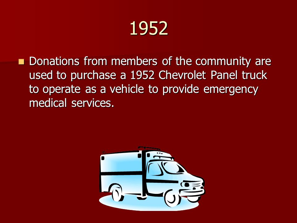 1952 Donations from members of the community are used to purchase a 1952 Chevrolet Panel truck to operate as a vehicle to provide emergency medical se