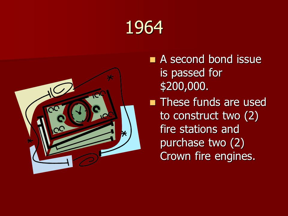 1964 A second bond issue is passed for $200,000. A second bond issue is passed for $200,000. These funds are used to construct two (2) fire stations a