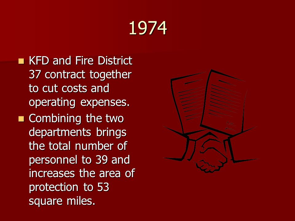 1974 KFD and Fire District 37 contract together to cut costs and operating expenses. KFD and Fire District 37 contract together to cut costs and opera