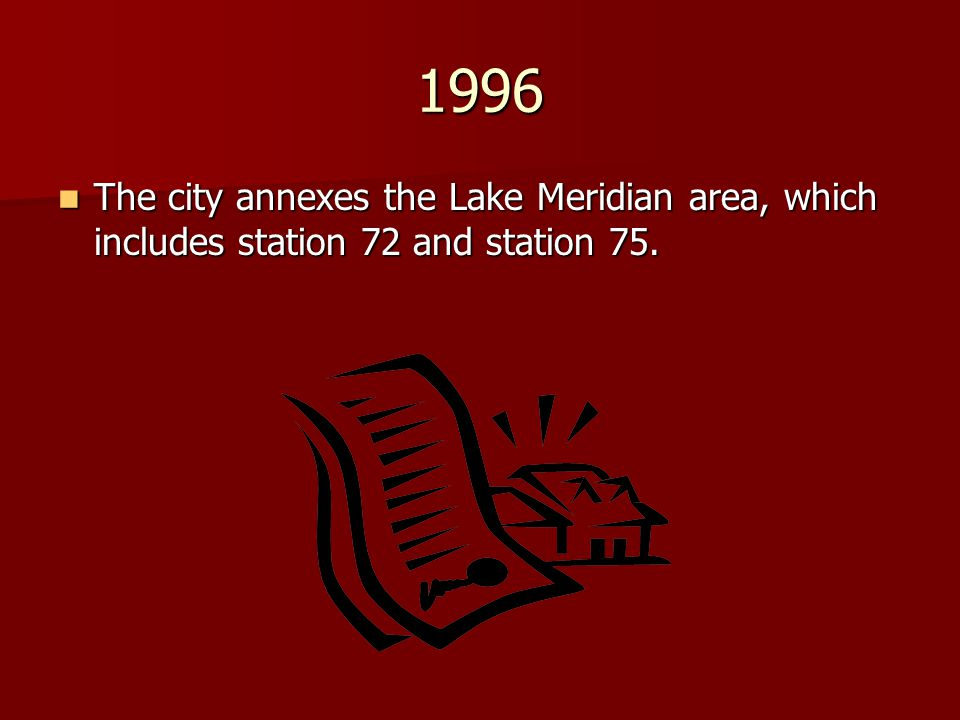 1996 The city annexes the Lake Meridian area, which includes station 72 and station 75. The city annexes the Lake Meridian area, which includes statio