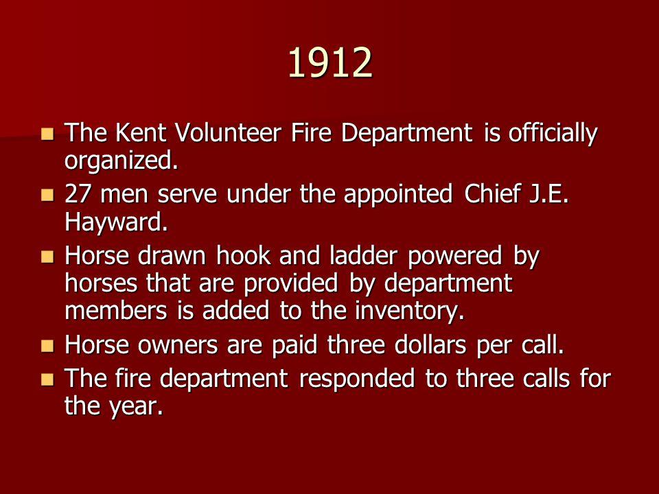 1912 The Kent Volunteer Fire Department is officially organized. The Kent Volunteer Fire Department is officially organized. 27 men serve under the ap