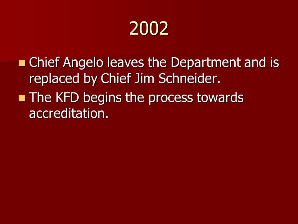 2002 Chief Angelo leaves the Department and is replaced by Chief Jim Schneider. Chief Angelo leaves the Department and is replaced by Chief Jim Schnei