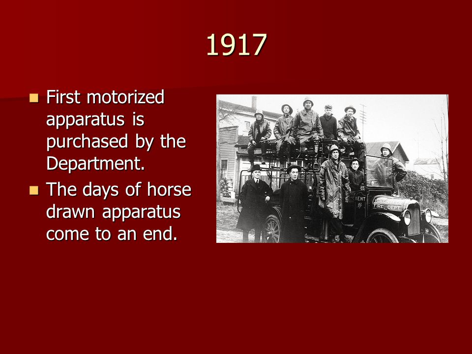 1917 First motorized apparatus is purchased by the Department. First motorized apparatus is purchased by the Department. The days of horse drawn appar