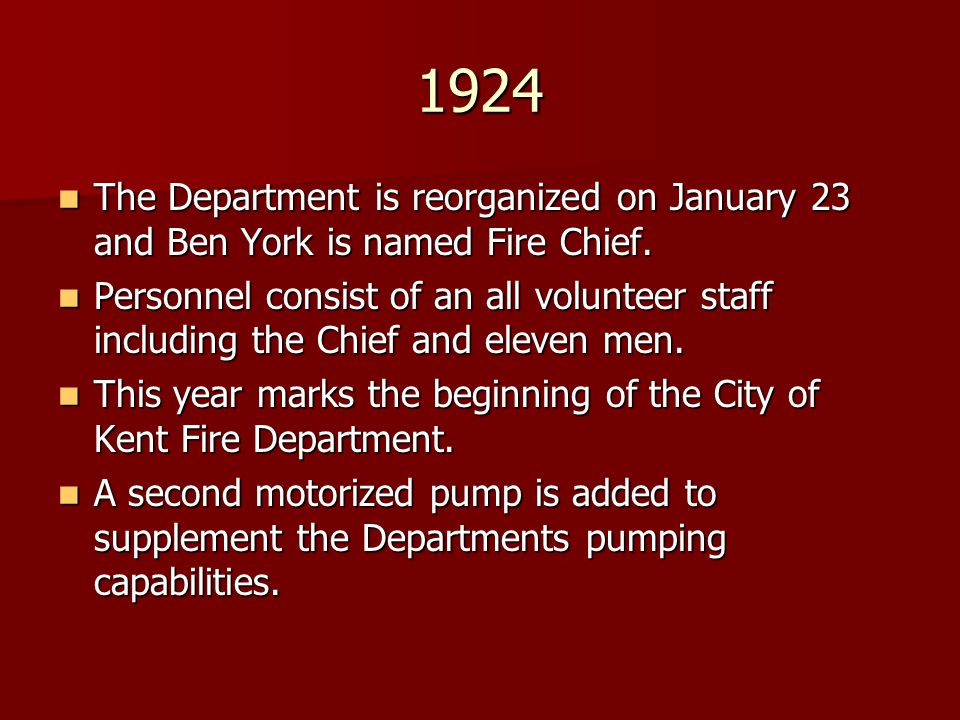 1924 The Department is reorganized on January 23 and Ben York is named Fire Chief. The Department is reorganized on January 23 and Ben York is named F
