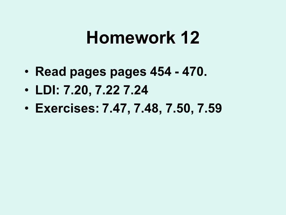 Homework 12 Read pages pages 454 - 470. LDI: 7.20, 7.22 7.24 Exercises: 7.47, 7.48, 7.50, 7.59