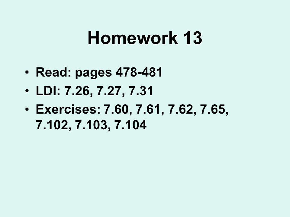 Homework 13 Read: pages 478-481 LDI: 7.26, 7.27, 7.31 Exercises: 7.60, 7.61, 7.62, 7.65, 7.102, 7.103, 7.104