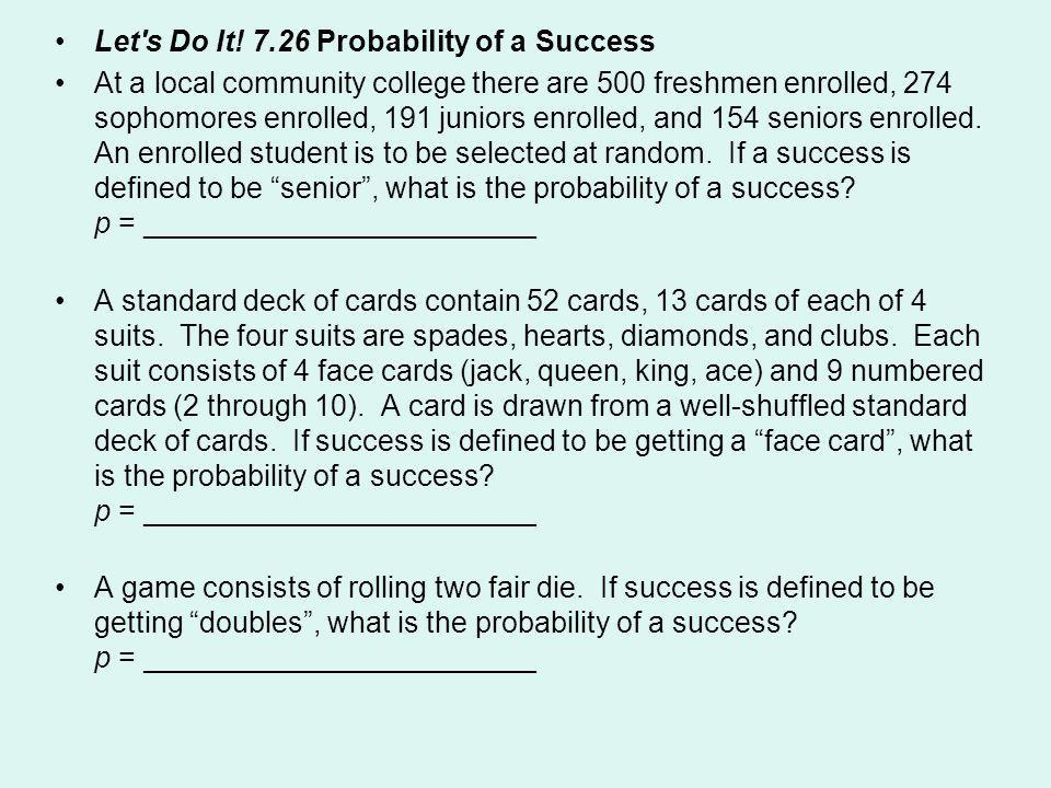 Let's Do It! 7.26 Probability of a Success At a local community college there are 500 freshmen enrolled, 274 sophomores enrolled, 191 juniors enrolled